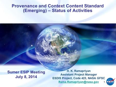 Provenance and Context Content Standard (Emerging) – Status of Activities H. K. Ramapriyan Assistant Project Manager ESDIS Project, Code 423, NASA GFSC.