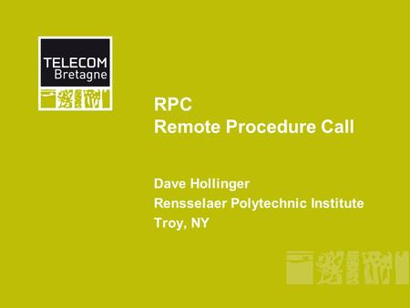 RPC Remote Procedure Call Dave Hollinger Rensselaer Polytechnic Institute Troy, NY.