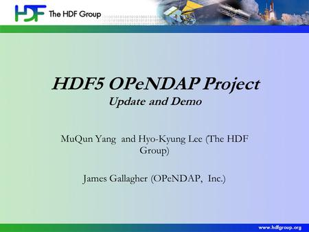 HDF5 OPeNDAP Project Update and Demo MuQun Yang and Hyo-Kyung Lee (The HDF Group) James Gallagher (OPeNDAP, Inc.)