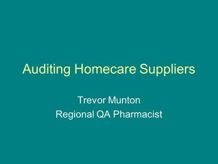 Auditing Homecare Suppliers Trevor Munton Regional QA Pharmacist.