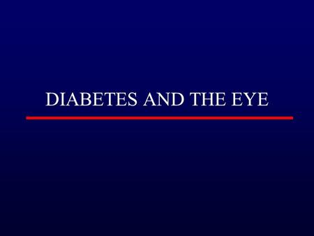 DIABETES AND THE EYE. EPIDEMIOLOGY Commonest cause of blindness in the population of working age in developed countries Prevalence of DR of any severity.