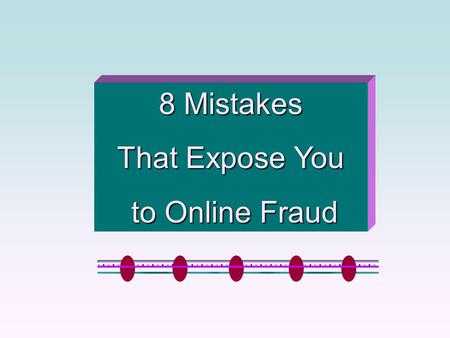 8 Mistakes That Expose You to Online Fraud to Online Fraud.