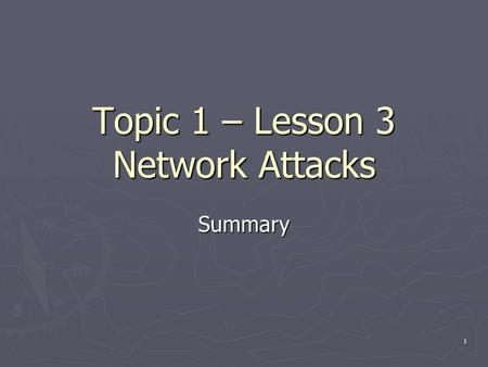 1 Topic 1 – Lesson 3 Network Attacks Summary. 2 Questions ► Compare passive attacks and active attacks ► How do packet sniffers work? How to mitigate?