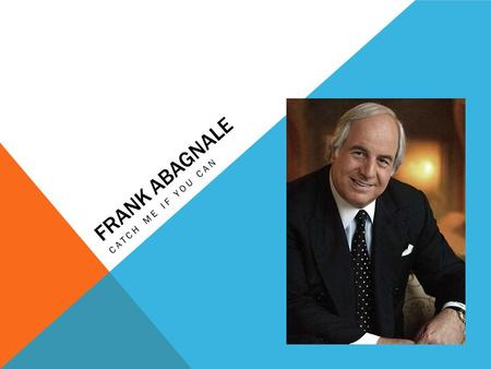 FRANK ABAGNALE CATCH ME IF YOU CAN. FIRST CRIMES When he was 15 he stole his fathers gasoline card and used it to buy tires and attempted to sell them.