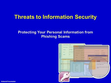 Bsharah Presentation Threats to Information Security Protecting Your Personal Information from Phishing Scams.