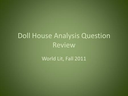 Doll House Analysis Question Review World Lit, Fall 2011.