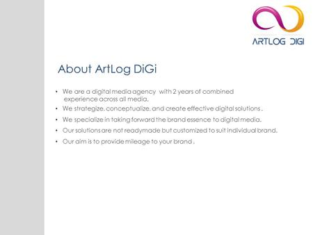 About ArtLog DiGi We are a digital media agency with 2 years of combined experience across all media. We strategize, conceptualize, and create effective.