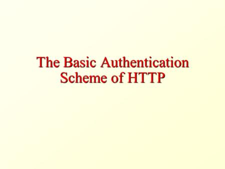 The Basic Authentication Scheme of HTTP. Access Restriction Sometimes, we want to restrict access to certain Web pages to certain users A user is identified.