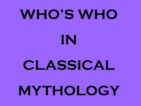 WHO'S WHO IN CLASSICAL MYTHOLOGY REALM GREEK NAME ROMAN NAME SYMBOL PARENTS King of the gods; god of the sky, thunder & lightening Jupiter Zeus thunder,