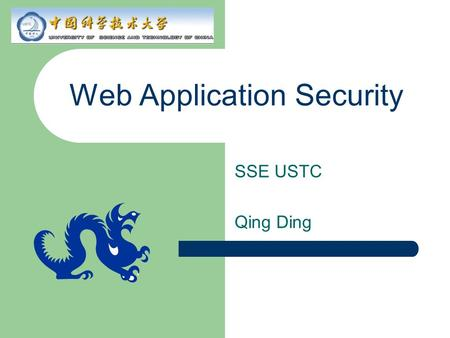 Web Application Security SSE USTC Qing Ding. Agenda General security issues Web-tier security requirements and schemes HTTP basic authentication based.