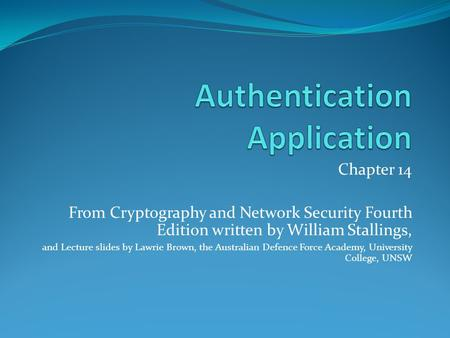 Chapter 14 From Cryptography and Network Security Fourth Edition written by William Stallings, and Lecture slides by Lawrie Brown, the Australian Defence.