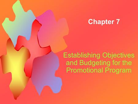 Chapter 7 Establishing Objectives and Budgeting for the Promotional Program.