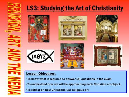 LS3: Studying the Art of Christianity Lesson Objectives: To know what is required to answer (A) questions in the exam. To understand how we will be approaching.