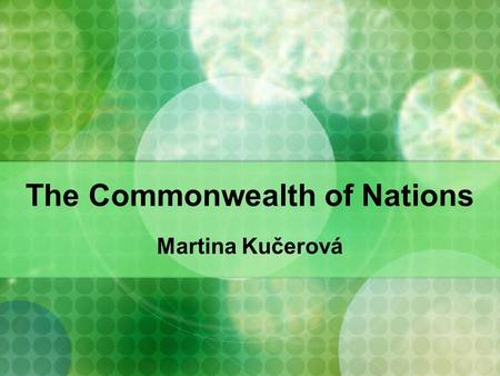 The Commonwealth of Nations Martina Kučerová. Contents General facts History The Commonwealth of Nations Member states Interests.