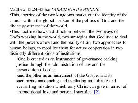 Matthew 13:24-43 the PARABLE of the WEEDS: This doctrine of the two kingdoms marks out the identity of the church within the global horizon of the politics.
