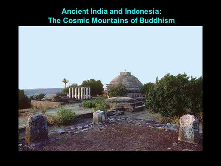Ancient India and Indonesia: The Cosmic Mountains of Buddhism.