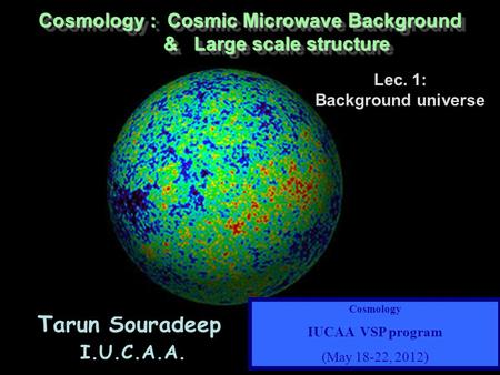 Cosmology : Cosmic Microwave Background & Large scale structure & Large scale structure Cosmology : Cosmic Microwave Background & Large scale structure.
