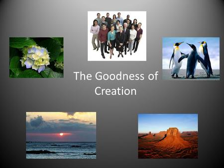 The Goodness of Creation. Faith & Science Modern Science has come a long way in explaining the beginning of the universe, its growth and even the end.