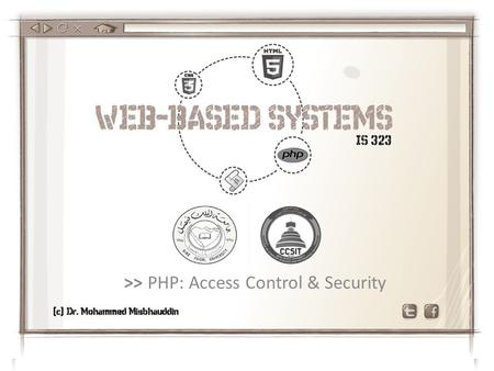 >> PHP: Access Control & Security. Authentication: Source Authentication Source Hard-coded File-Based The username and password is available inside the.