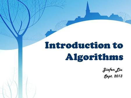 Introduction to Algorithms Jiafen Liu Sept. 2013.