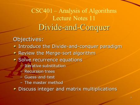 1 Divide-and-Conquer CSC401 – Analysis of Algorithms Lecture Notes 11 Divide-and-Conquer Objectives: Introduce the Divide-and-conquer paradigm Review the.