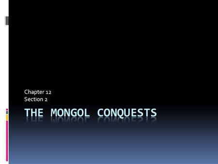 Chapter 12 Section 2. Key Terms  Pastroralists  Clan  Genghis Khan  Pax Mongolica.