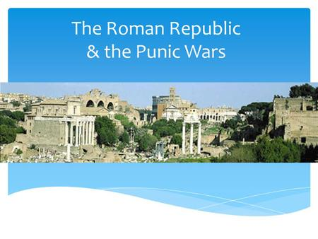 The Roman Republic & the Punic Wars