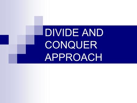 DIVIDE AND CONQUER APPROACH. General Method Works on the approach of dividing a given problem into smaller sub problems (ideally of same size).  Divide.
