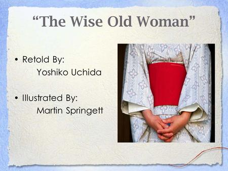 """The Wise Old Woman"" Retold By: Yoshiko Uchida Illustrated By:"