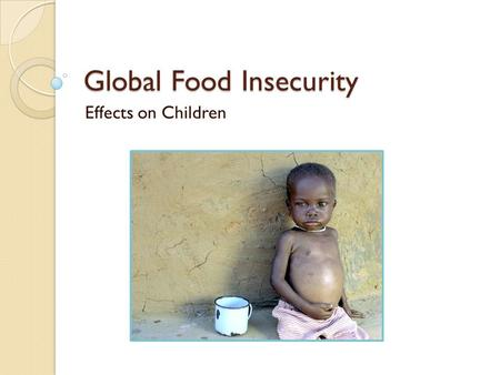 "Global Food Insecurity Effects on Children. What the World Eats Photo Essay View the photo essay ""What the World Eats"""