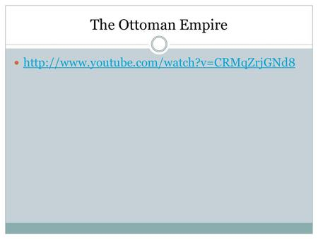 The Ottoman Empire http://www.youtube.com/watch?v=CRMqZrjGNd8.