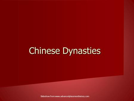 Slideshow from www.advancedplacementhistory.com Chinese Dynasties Slideshow from www.advancedplacementhistory.com.