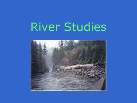River Studies. Outline of Events During your river field work you will be visiting two different sites in the lower course of the river. At each site.