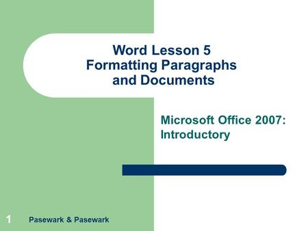 Pasewark & Pasewark 1 Word Lesson 5 Formatting Paragraphs and Documents Microsoft Office 2007: Introductory.