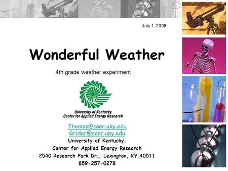 Wonderful Weather July 1, 2006  University of Kentucky, Center for Applied Energy Research 2540 Research Park Dr.,