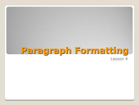 Paragraph Formatting Lesson 4. Skills Matrix SKILL #MATRIX SKILL 2.1.4Format paragraphs 2.1.5Set and clear tabs 4.2.1Create tables and lists.