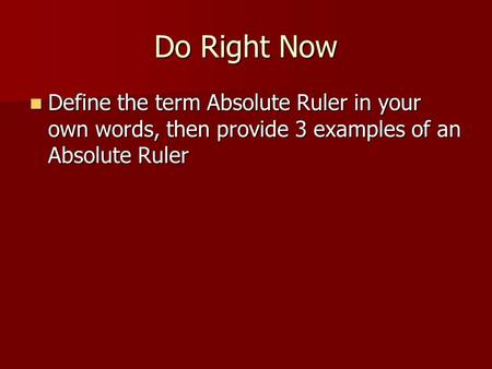 Do Right Now Define the term Absolute Ruler in your own words, then provide 3 examples of an Absolute Ruler.