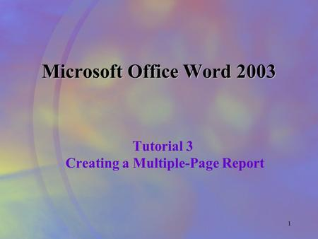 1 Microsoft Office Word 2003 Tutorial 3 Creating a Multiple-Page Report.