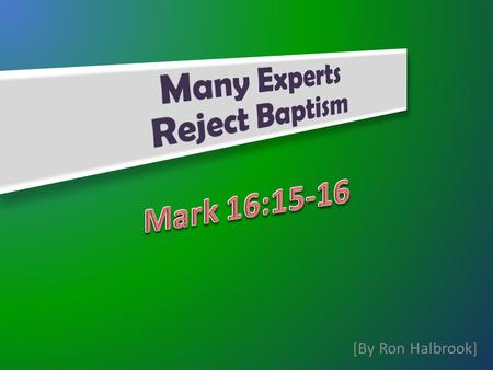 [By Ron Halbrook]. 15 And he said unto them, Go ye into all the world, and preach the gospel to every creature. 16 He that believeth and is baptized shall.