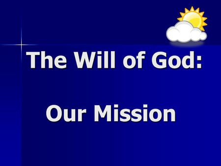 The Will of God: Our Mission. Definition: What God wants… What God wants… His purpose…. His purpose….