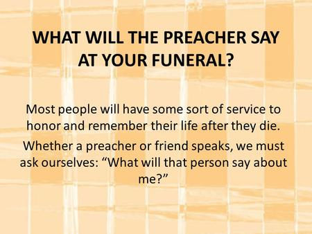 WHAT WILL THE PREACHER SAY AT YOUR FUNERAL?