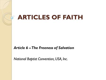 ARTICLES OF FAITH Article 6 – The Freeness of Salvation