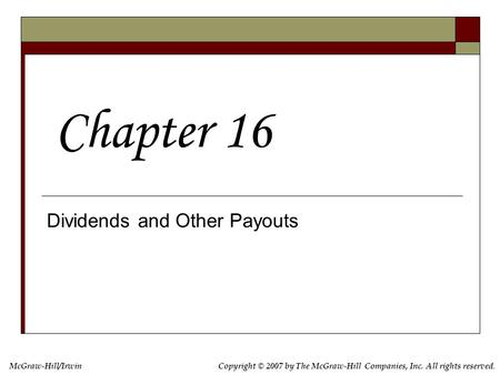 McGraw-Hill/IrwinCopyright © 2007 by The McGraw-Hill Companies, Inc. All rights reserved. Dividends and Other Payouts Chapter 16.