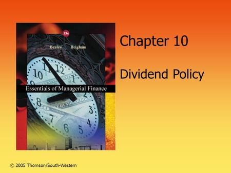 Chapter 10 Dividend Policy © 2005 Thomson/South-Western.