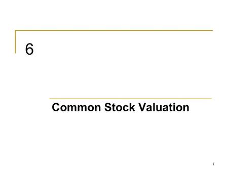 1 6 Common Stock Valuation. 6-2 Common Stock Valuation Fundamental analysis: Studying a company's accounting statements and other financial and economic.