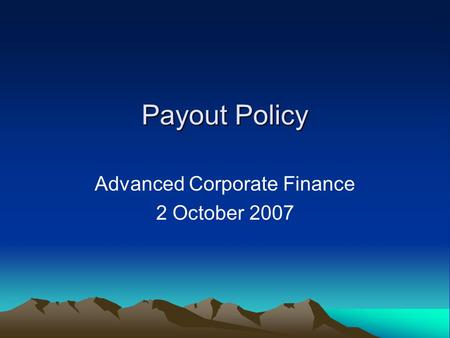 Payout Policy Advanced Corporate Finance 2 October 2007.