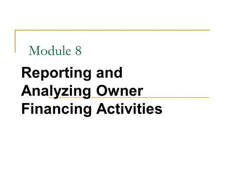 Module 8 Reporting and Analyzing Owner Financing Activities.