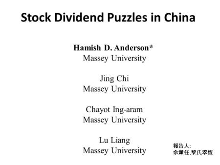 Stock Dividend Puzzles in China Hamish D. Anderson* Massey University Jing Chi Massey University Chayot Ing-aram Massey University Lu Liang Massey University.