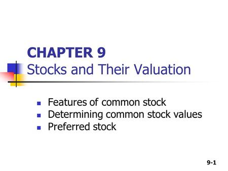 9-1 CHAPTER 9 Stocks and Their Valuation Features of common stock Determining common stock values Preferred stock.