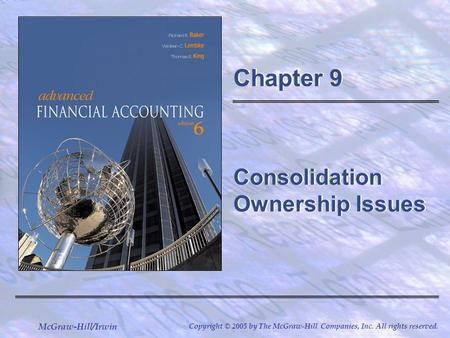 McGraw-Hill/Irwin Copyright © 2005 by The McGraw-Hill Companies, Inc. All rights reserved. Chapter 9 Consolidation Ownership Issues.
